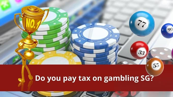 Do you have to pay tax on gambling SG?
